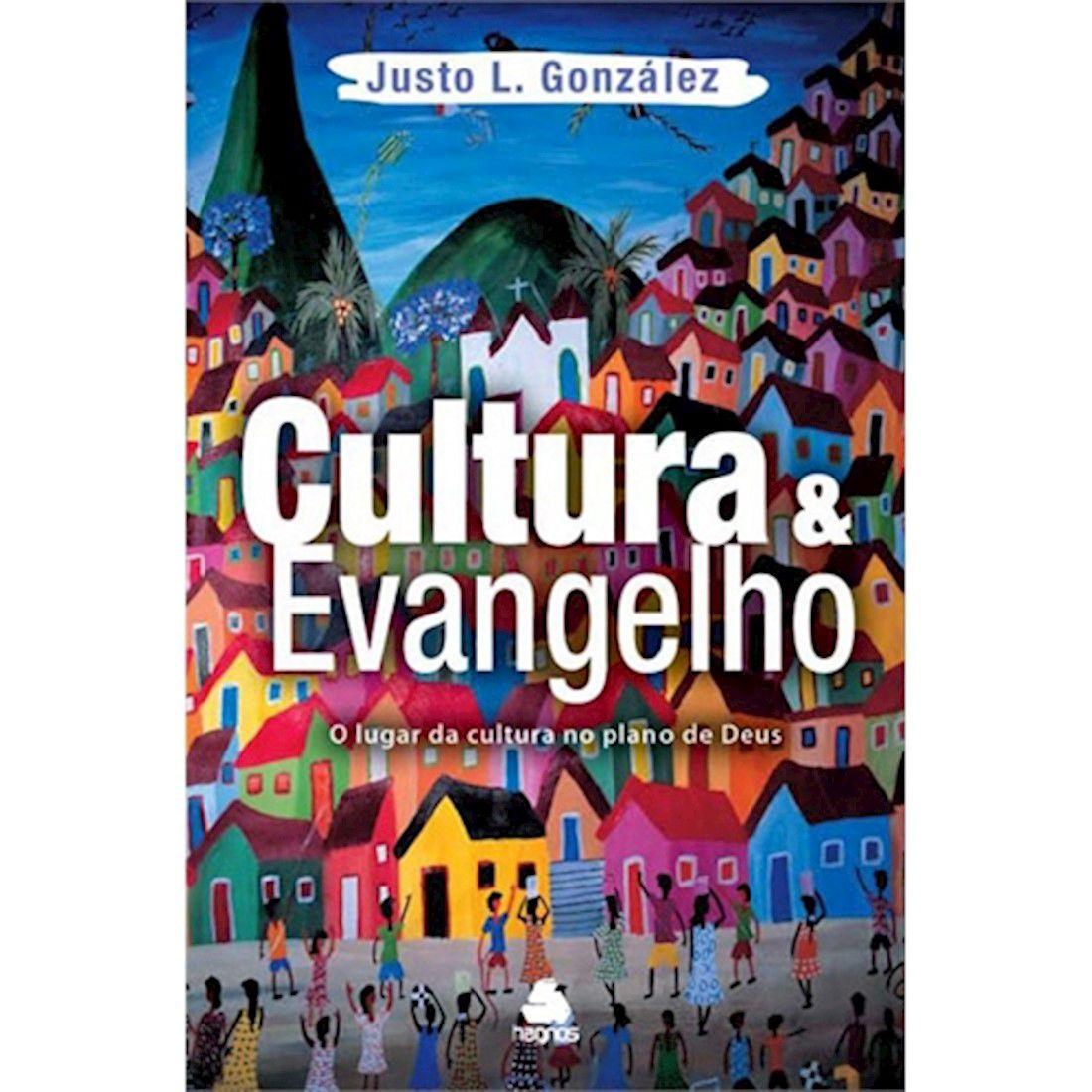 Livro Cultura E Evangelho - O Lugar da Cultura no Plano de Deus