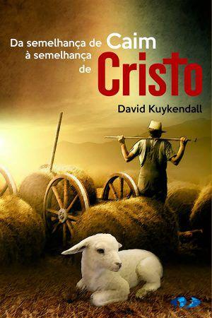 Livro Da Semelhança de Caim à Semelhança de Cristo