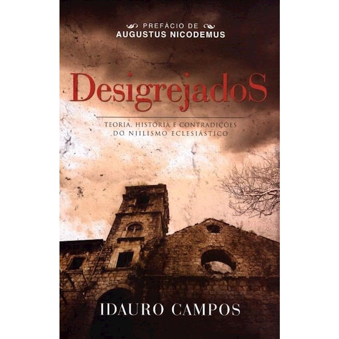 Livro Desigrejados - Teoria, História e Contradições do Niilismo Eclesiástico