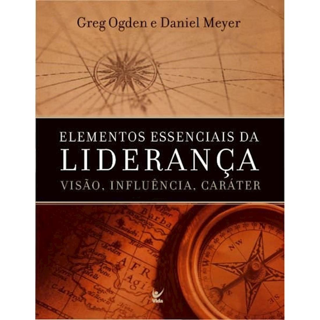Livro Elementos Essenciais da Liderança - Visão, Influência e Caráter