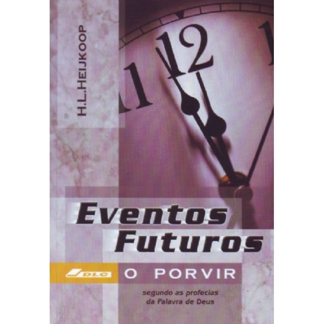 Livro Eventos Futuros - O Porvir Segundo as Profecias da Palavra de Deus