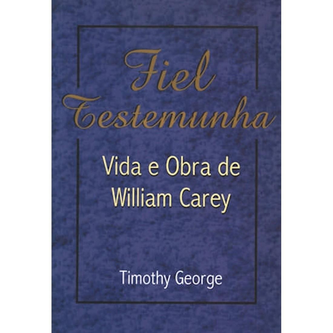 Livro Fiel Testemunha  - Vida e obra de William Carey