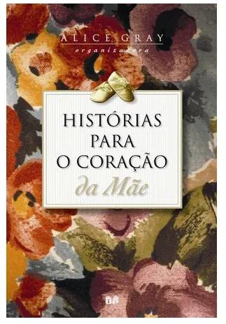 Livro Histórias Para O Coração da Mãe