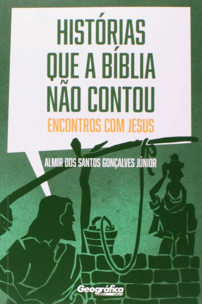 Livro Histórias Que A Bíblia Não Contou - Encontros com Jesus