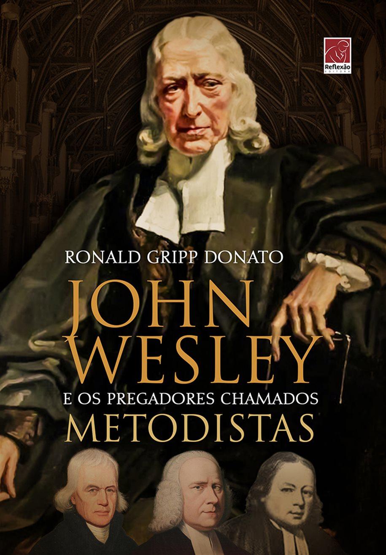 Livro John Wesley e os Pregadores Chamados Metodistas - Vol. 1