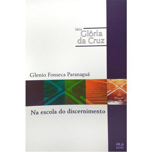 Livro Na Escola do Discernimento - Série Glória da Cruz