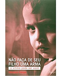Livro Não Faça de Seu Filho Uma Arma