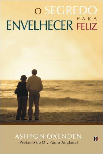 Livro O Segredo para Envelhecer Feliz