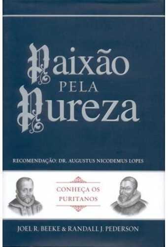 Livro Paixão pela Pureza - Conheça os Puritanos