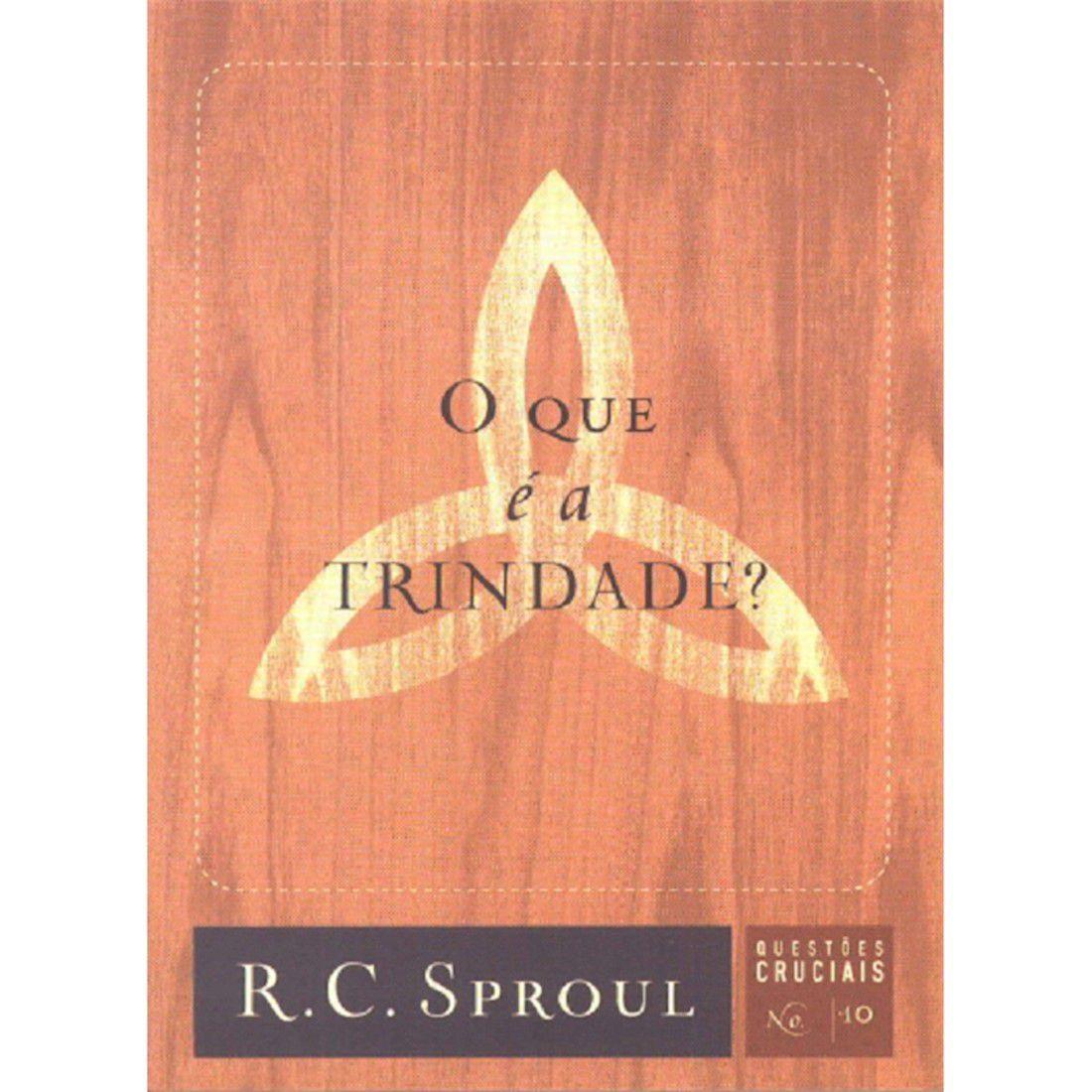 Livro Série Questões Cruciais - O Que é a Trindade? - Nº 10