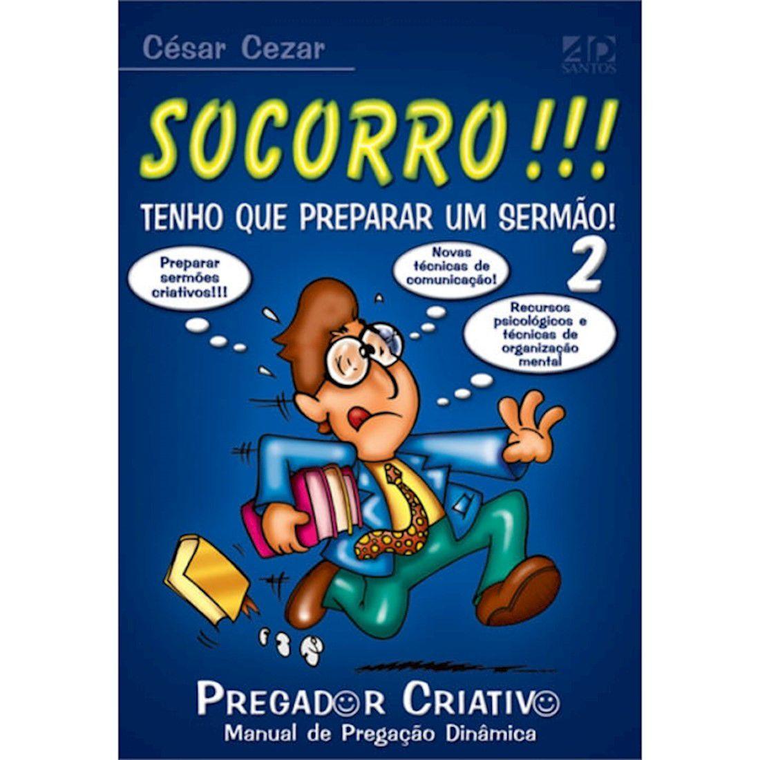Livro Socorro!!! Tenho Que Preparar Um Sermão! - Vol. 2 - Série Pregador Criativo