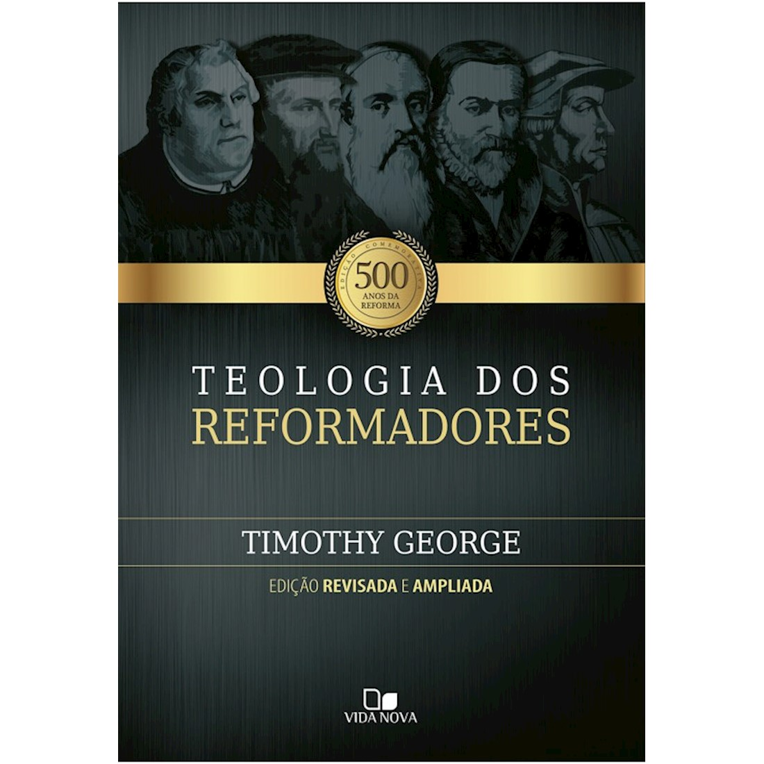 Livro Teologia dos Reformadores - 2 Ed. Revisada e Ampliada