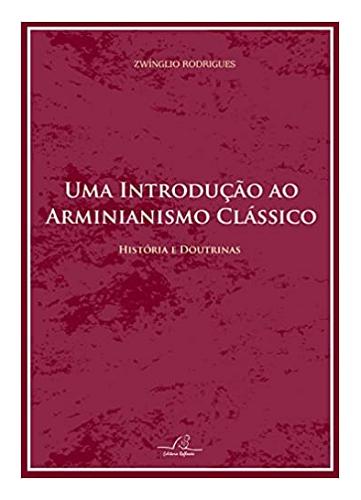 Livro Uma Introdução ao Arminianismo Clássico
