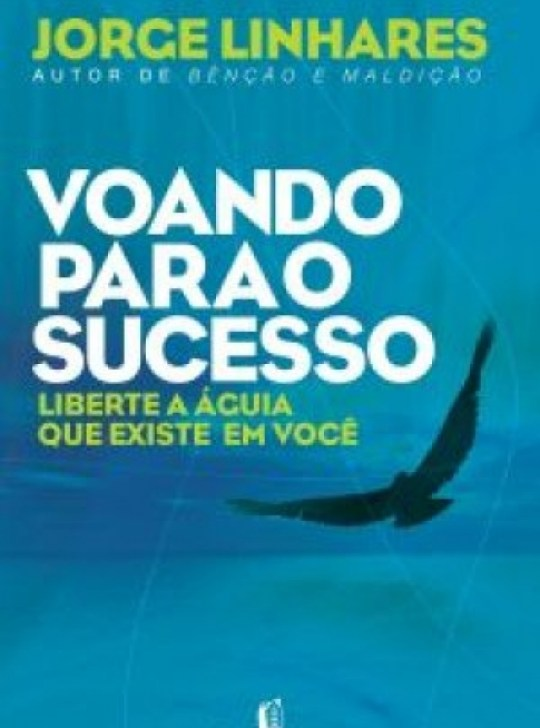Livro Voando Para o Sucesso - Liberte a Águia que Existe em Você