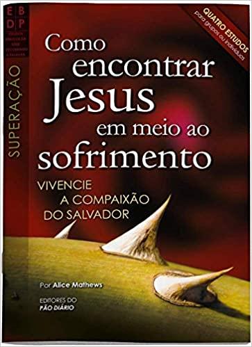 Revista Como Encontrar Jesus Em Meio Ao Sofrimento
