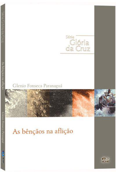 Série Glória da Cruz - As Bênçãos Na Aflição