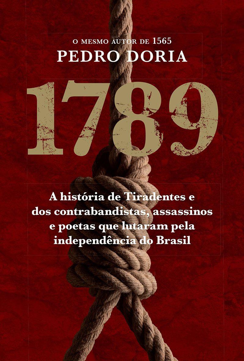1789 : Os contrabandistas, assassinos e poetas que sonharam a Inconfidência no Brasil