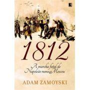 1812: A marcha fatal de Napoleão rumo a Moscou