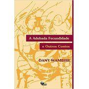 A adubada fecundidade e outros contos - DANY WAMBIRE