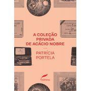A coleção privada de Acácio Nobre