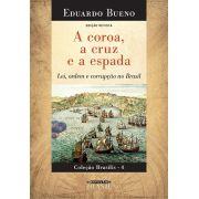 A coroa, a cruz e a espada - Lei, ordem e corrupção no Brasil - Coleção Brasilis 4