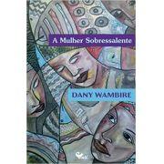 A MULHER SOBRESSALENTE - DANY WAMBIRE
