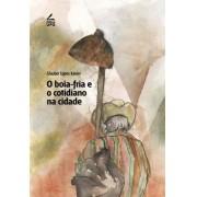 BOIA-FRIA E O COTIDIANO NA CIDADE -