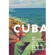 Cuba no seculo XXI: dilemas da revolucao