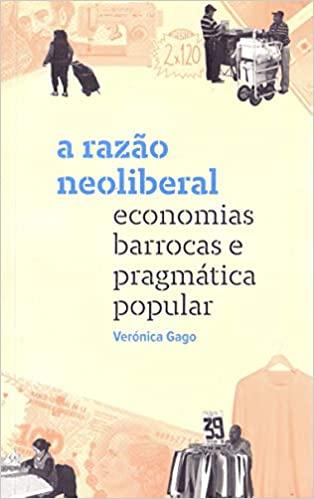 A razao neoliberal: economias barrocas e pragmatica popular