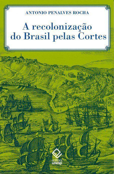 A recolonização do Brasil pelas Cortes