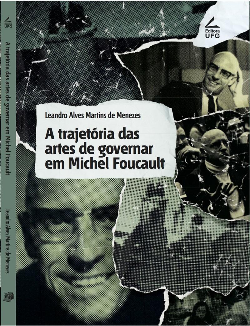 A TRAJETÓRIA DAS ARTES DE GOVERNAR EM MICHEL FOUCAULT