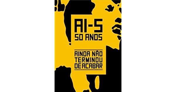 AI-5 50 ANOS - AINDA NAO TERMINOU DE ACABAR --LN-PT-IN