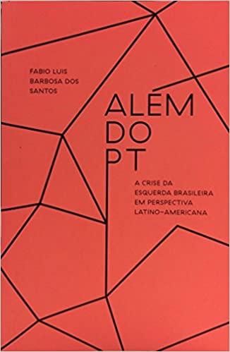 Alem do PT: A crise da esquerda brasileira em perspectiva latino-americana