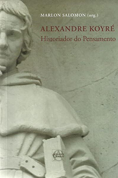 ALEXANDRE KOYRÉ - HISTORIADOR DO PENSAMENTO