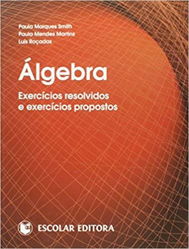 Algebra - Exercicios Resolvidos e Exercicios Propostos