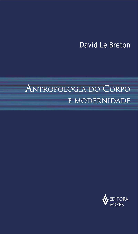 Antropologia do corpo e modernidade