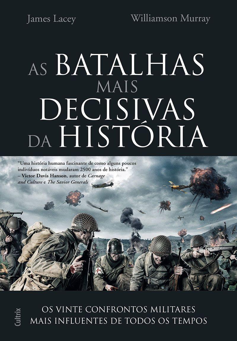 As Batalhas Mais Decisivas da História