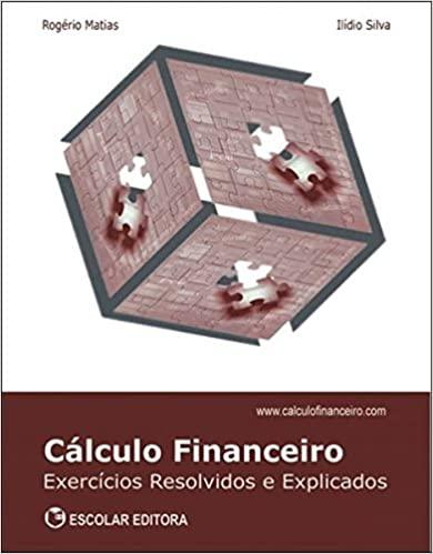 Calculo Financeiro - Exercicios Resolvidos e Explicados