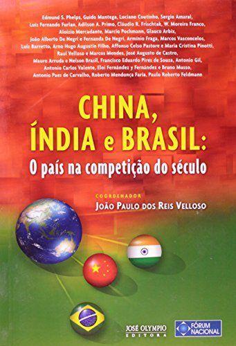 China, Índia e Brasil: O país na competição do século