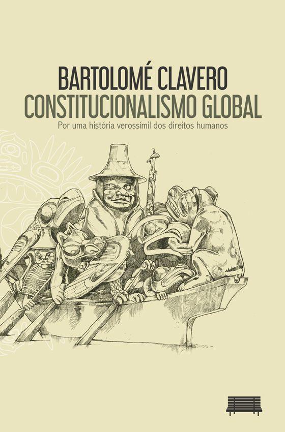 Constitucionalismo Global - Por uma história verossímil dos direitos humanos