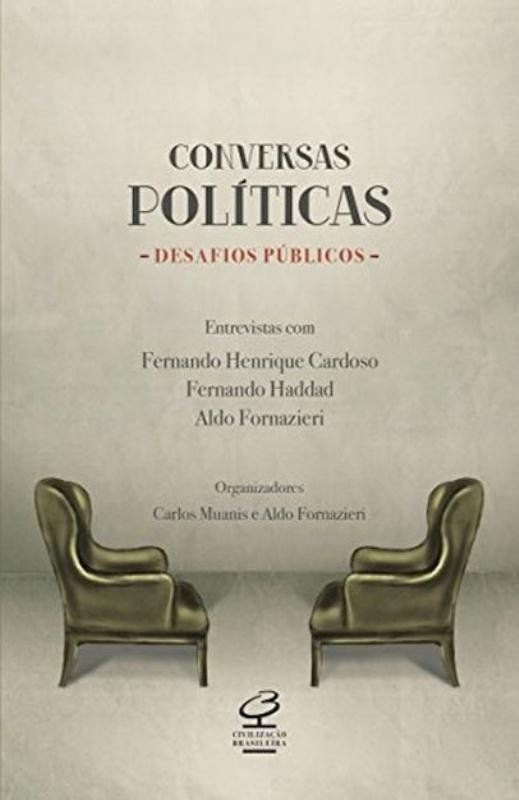 Conversas políticas, desafios públicos: Entrevistas com Fernando Henrique Cardoso, Fernando Haddad e Aldo Fornazieri