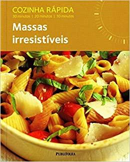 COZINHA RAPIDA - MASSAS IRRESISTIVEIS