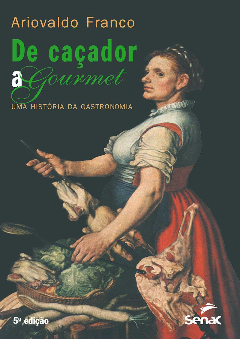 De caçador a gourmet - Uma história da gastronomia