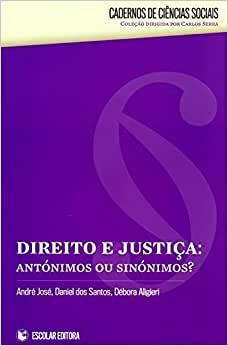 Direito e Justica - Antonimos ou Sinonimos?
