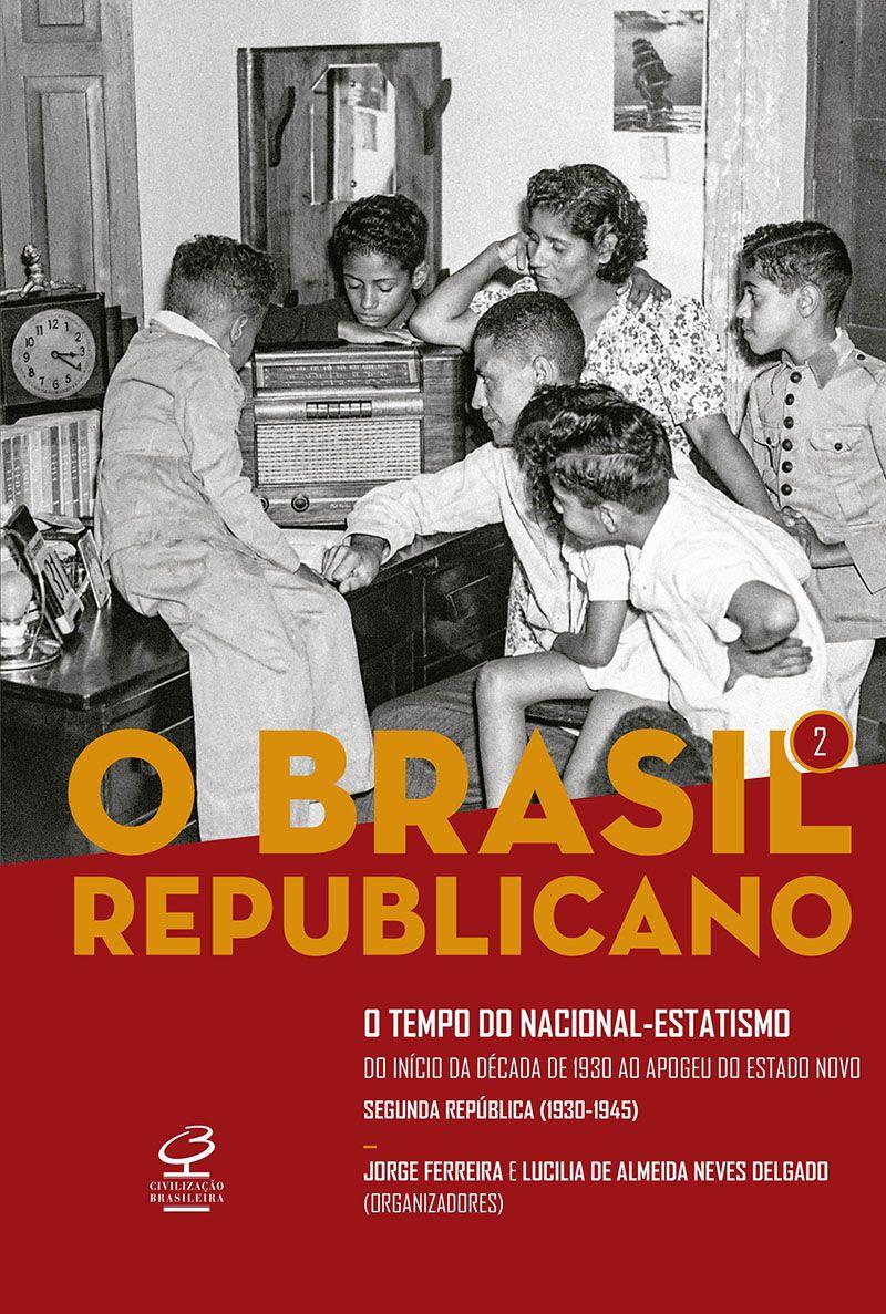 O Brasil Republicano: O tempo do nacional-estatismo - Do início da década de 1930 ao apogeu do Estado Novo - Segunda República (1930-1945) (Vol. 2)