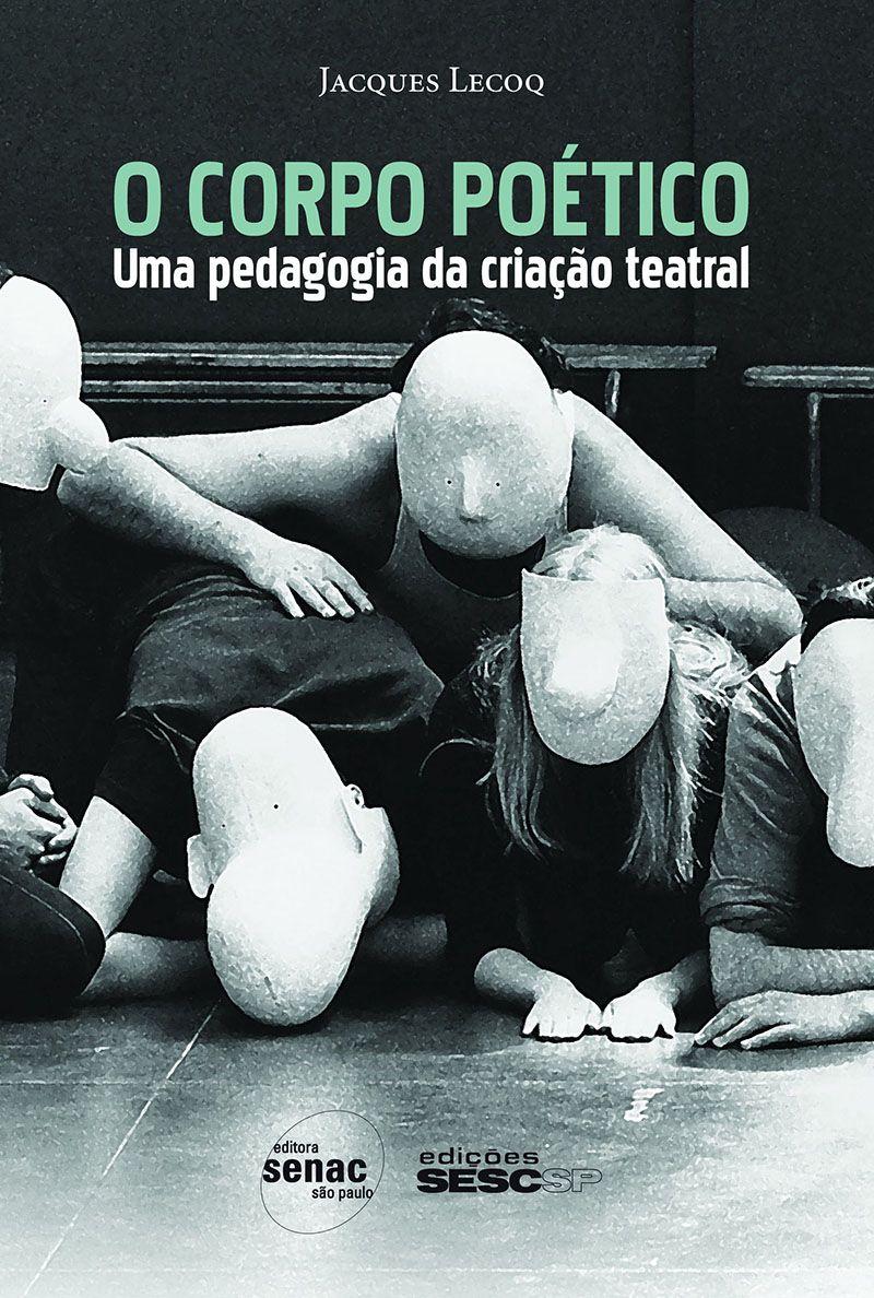 O corpo poético : Uma pedagogia da criação teatral