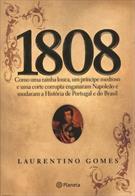 1808: COMO UMA RAINHA LOUCA, UM PRINCIPE MEDROSO E UMA CORTE CORRUPTA ENGANARAM NAPOLEAO E MUDARAM A HISTORIA DE PORTUGAL E DO BRASIL