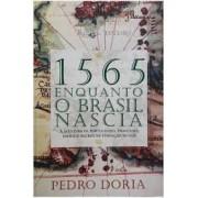 1565: ENQUANTO O BRASIL NASCIA - A AVENTURA DE PORTUGUESES, FRANCESES, INDIOS E NEGROS NA FUNDAÇAO DO PAIS