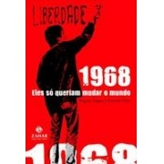1968: ELES SO QUERIAM MUDAR O MUNDO