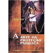 A ARTE DA PROTEÇÃO PSIQUICA